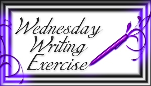 Wednesday Writing Exercise